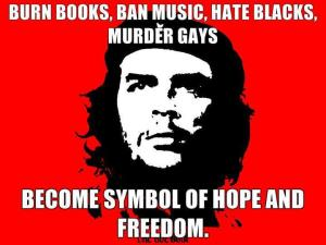 burn-books-ban-music-hate-blacks-murder-gays-become-symbol-of-hope-and-freedome-che-guevara